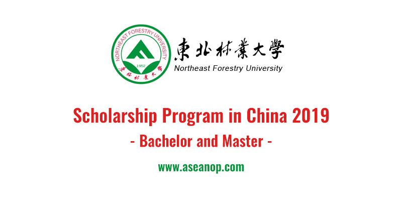Northeast Forestry University Scholarship Program in China 2019
