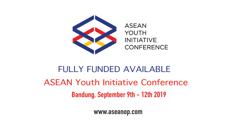 FULLY FUNDED AVAILABLE ~ ASEAN Youth Initiative Conference] - ASEAN