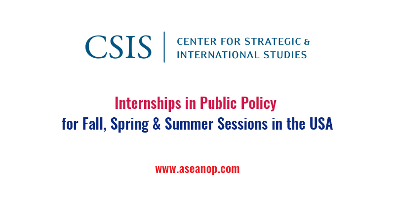 CSIS Internships in Public Policy for Fall, Spring & Summer Sessions in the USA