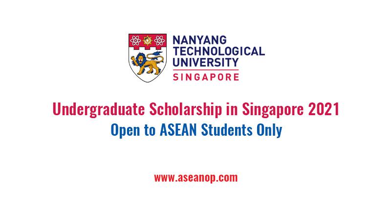 ASEAN Undergraduate Scholarship at Nanyang Technological University, Singapore 2021