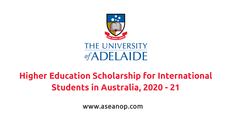 University of Adelaide Higher Education Scholarship for International Students in Australia, 2020 - 21