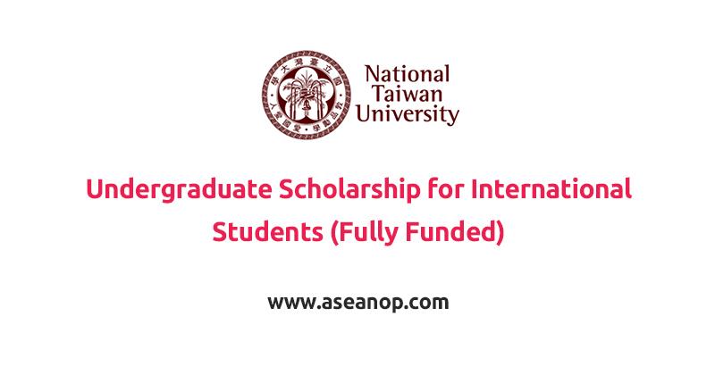 National Taiwan University Undergraduate Scholarship for International Students